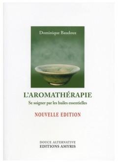 L'aromathérapie - Se soigner par les HE