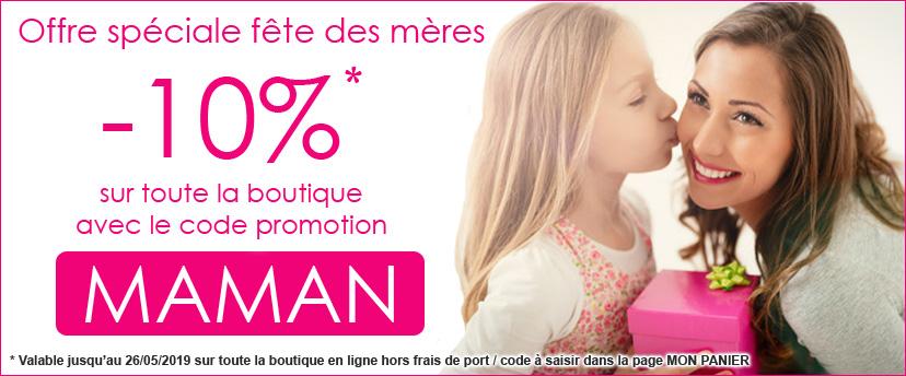 FETE DES MERES : Remise de 10% sur toute la boutique en ligne avec le code promo MAMAN